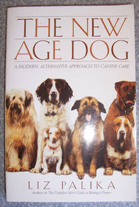 image of New Age Dog, The: A Modern, Alternative Approach to Canine Care