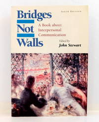 Bridges Not Walls: A Book About Interpersonal Communication  6th Edition