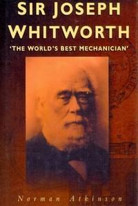 Sir Joseph Whitworth The World's Best Mechanician