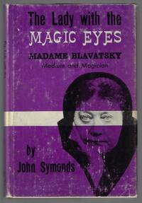 The Lady with the Magic Eyes. Madame Blavatsky -- Medium and Magician