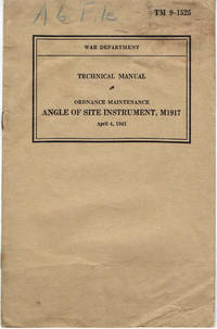 TM 9-1525, ORDNANCE MAINTENANCE, ANGLE OF SITE INSTRUMENT, M1917: War Department Technical...