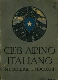 L\'opera del Club Alpino Italiano nel primo suo cinquantennio 1863 - 1913