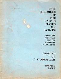 Unit Histories of the United States Air Forces Including Privately Printed Personal Narratives