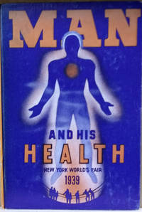 Man and His Health:  A Guide to Medical and Public Health Exhibits At the  New York World's Fair 1939, Together with Information on the Conservation  of Health and the Preservation of Life
