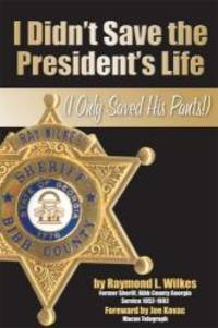 I Didn't Save the President's Life (I Only Saved His Pants)
