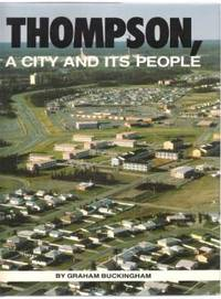 THOMPSON, A CITY AND ITS PEOPLE by  Graham Buckingham - First Edition; First Printing - 1988 - from Riverwood's Books (SKU: 10026)