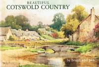 Beautiful Cotswold Country: The Land of Stream and Stone Portrayed by Brush and Pen