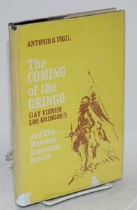 The coming of the gringo (!ay vienen los gringos!) and the Mexican American revolt, an analysis of the rise and decline of Anglo-America, U.S.A.