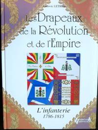 LES DRAPEAUX DE LA REVOLUTION ET DE L'EMPIRE. L'INFANTERIE 1786-1815