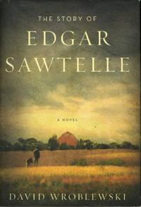 THE STORY OF EDGAR SAWTELLE. by  David Wroblewski - First Edition - (2008.) - from Bookfever.com, IOBA (SKU: 48370)
