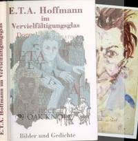 E.T.A. HOFFMANN IM VERVIELFÄLTIGUNGSGLAS, BILDER UND GEDICHTE