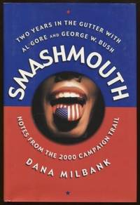Smash Mouth  Two Years In The Gutter With Al Gore And George W. Bush --  Notes From The 2000 Campaign Trail
