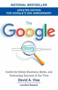 The Google Story (2018 Updated Edition) : Inside the Hottest Business, Media, and Technology...