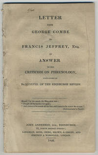 Letter from George Combe to Francis Jeffrey, Esq. in answer to his criticism on phrenology, contained in No LXXXVIII of the Edinburgh Review.
