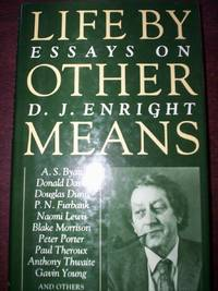 Life By Other Means : Essays on D.J.Enright