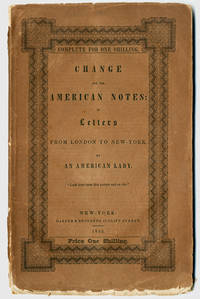 CHANGE FOR THE AMERICAN NOTES: IN LETTERS FROM LONDON TO NEW-YORK. BY AN AMERICAN LADY