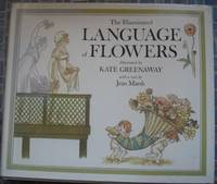 The Illuminated Language of Flowers: Over 700 Flowers and Plants Listed Alphabetically With Their...