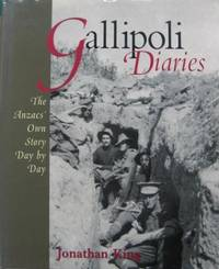 Gallipoli Diaries : the Anzacs' own story day by day.
