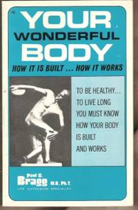 YOUR WONDERFUL BODY How it is Built ... How it Works