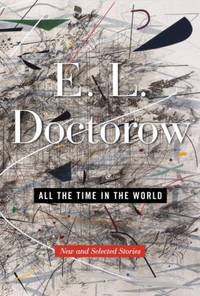 All the Time in the World : New and Selected Stories by E. L. Doctorow - Hardcover - 2011 - from ThriftBooks and Biblio.co.uk