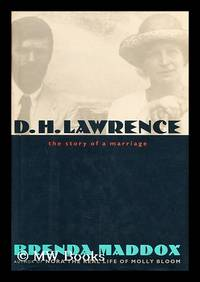 D. H. Lawrence, the Story of a Marriage / by Brenda Maddox