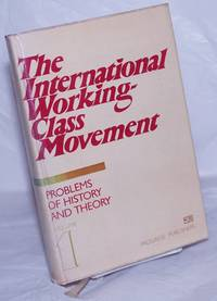 The international working-class movement: Volume 1: problems of history and theory. The origins of the proletariat and its evolution as a revolutionary class