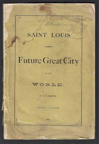Saint Louis the Future Great City of the World [Fourth Edition, with Two Maps]