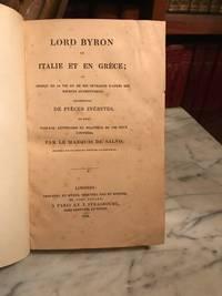 LORD BYRON EN ITALIE ET EN GRECE; ou Apercu de sa Vie et de ses Ouvrages d'apres des sources authentiques, accompagne de Pieces Inedites, et d'un Tableau Litteraire et Politique de ces deux Contrees
