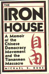 The Iron House: A Memoir of the Chinese Democracy Movement and the Tiananmen Massacre