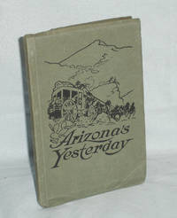 Arizona's Yesterday: Being the narrative of John  H. Cady, Pioneer