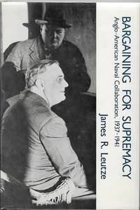 Bargaining for Supremacy: Anglo - American Collaboration, 1937-1941