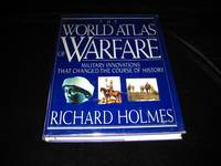 The World Atlas of Warfare : Military Innovations That Changed the Course of History