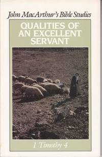 Qualities of an Excellent Servant: 1 Timothy 4 (John MacArthur's Bible Studies)
