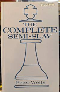 The Complete Semi-Slav by Peter Wells - 1994