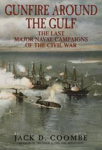 Gunfire Around the Gulf : The Last Major Naval Campaigns of the Civil War