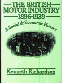 image of The British Motor Industry 1896-1939. A Social and Economic History