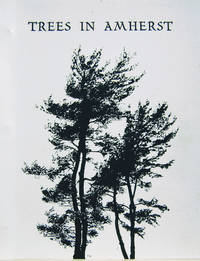 Trees in Amherst:  A Pictorial and Descriptive Record of Native,  Cultivated, and Historically Interesting Trees in Amherst Massachusetts