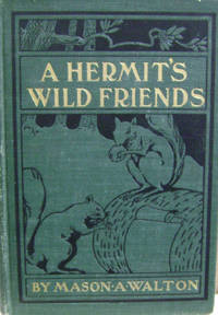 A Hermit's Wild Friends:  Or, Eighteen Years in the Woods