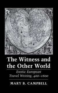 The Witness and the Other World : Exotic European Travel Writing, 400-1600