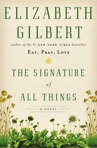 The Signature of All Things : A Novel by Elizabeth Gilbert - 2013