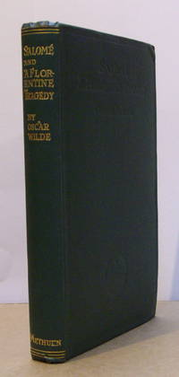 Salomé; La Sainte Courtisane; A Florentine Tragedy. by  Oscar WILDE - 1909 - from Peter Ellis bookseller and Biblio.co.uk