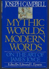 Mythic Worlds, Modern Words: On the Art of James Joyce (Joseph Campbell Works)
