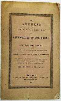 AN ADDRESS BY...ON THE ADVANTAGES OF LOW FARES, AND LOW RATES OF FREIGHT, PRACTICALLY ILLUSTRATED BY THE DEEP RESEARCHES OF THE BRITISH, FRENCH AND BELGIAN GOVERNMENTS; UNANIMOUSLY APPROVED AND ADOPTED, AND ORDERED TO BE PUBLISHED, BY A MEETING OF GENTLEMEN FRIENDLY TO INTERNAL IMPROVEMENTS, HELD IN BOSTON, DEC. 3, 1840