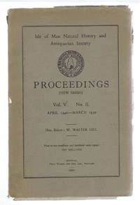 Isle of Man Natural History and Antiquarian Society - Proceedings. New Series Vol. V (5) No. II, April 1946 - March 1950