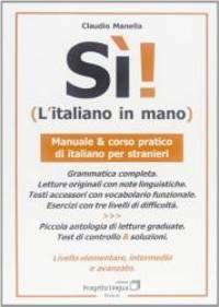 Sì! L'italiano in mano. Manuale e corso pratico di italiano per stranieri. Livello...