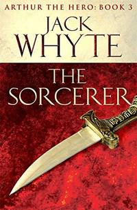 image of The Sorcerer: Legends of Camelot 3 (Arthur the Hero – Book III)