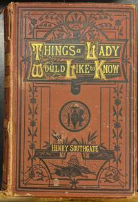 Things a Lady Would Like to Know by Henry Southgate - Hardcover - 1881 - from Moe's Books (SKU: 89443)