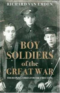 Boy Soldiers of the Great War : Their Own Stories for the First Time