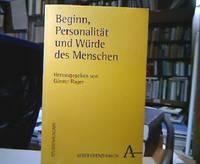 Beginn, Personalität und Würde des Menschen. (=Alber Grenzfragen ; Bd. 23).