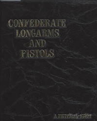 CONFEDERATE LONGARMS AND PISTOLS, A Pictorial Study